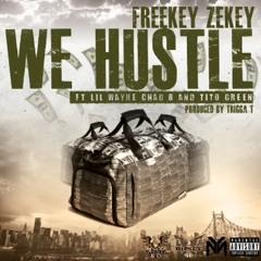 Freekey Zeke Ft Lil Wayne Chad B - We Hustle (Dirty DJ Version) Prod. Trigga T