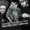 Neri Per Caso - Sara - Pino Firmani, Walterino, Fabe rmx