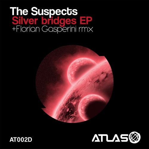 "1 [ATLAS 002D] The Suspects - Silver Bridges EP - ""For One Moment"" (Original mix)"