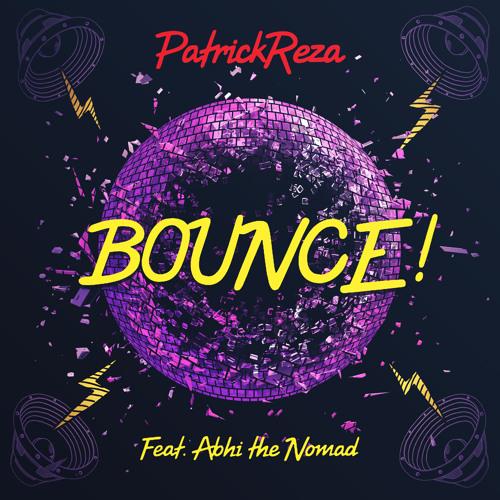 PatrickReza feat. Abhi the Nomad - BOUNCE! (Original Mix)