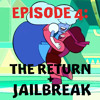 Episode 4: The Return / Jailbreak