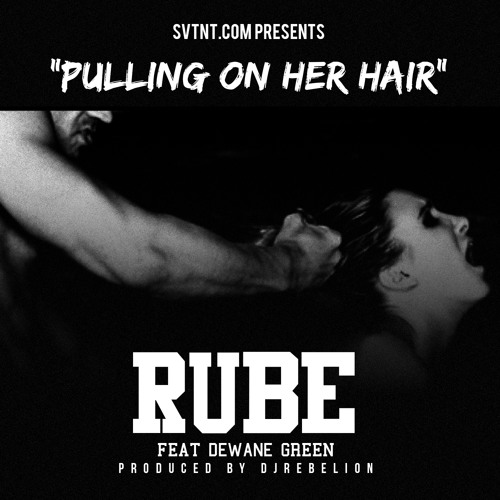 Pulling On Her Hair feat. Dewane Green ( Prod. by Dj Rebelion)