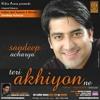 TERI AKHIYON NE   ( Singer Sandeep Acharya )