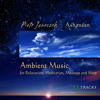 Piotr Janeczek - Ambient Music for Relaxation, Meditation, Massage and Sleep (37 min. ALBUM SAMPLER)