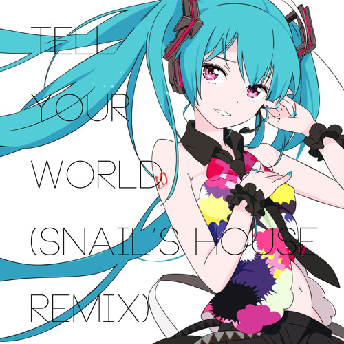 Livetune - Tell Your World (Snail's House Remix)
