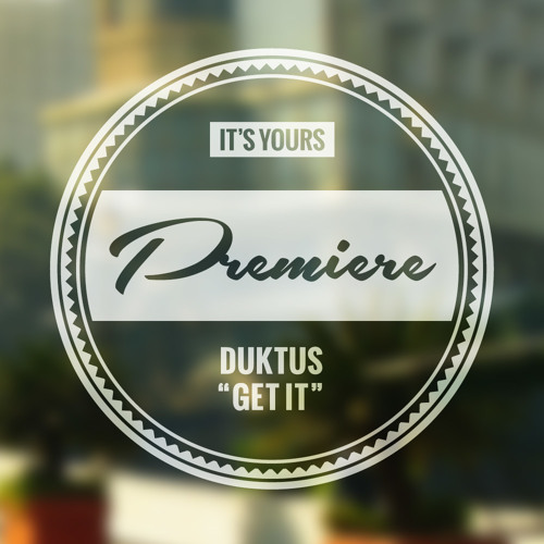 IT'S YOURS PREMIERE: Duktus - Get It