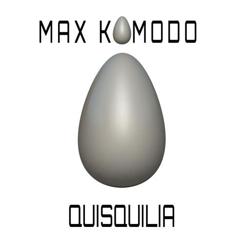 """Max Komodo - """"Quisquilia"""" [Original Mix]"""
