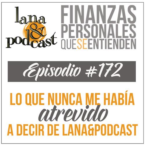 Lo que nunca me había atrevido a decir de Lana Y Podcast. Podcast #172