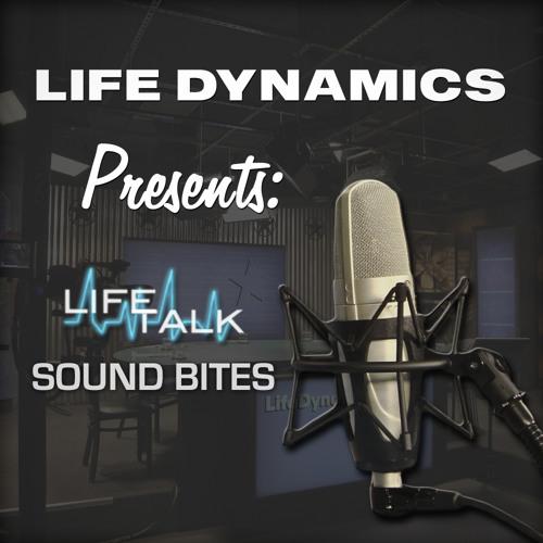 Life Talk Sound Bites