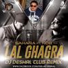 DJ DESHAL - LAL GHAGRA CLUB REMIX | SAHARA FT RDB
