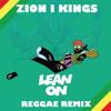 Lean On - Zion I Kings Reggae Remix