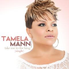 "Tamela Mann - ""Take Me To The King"""