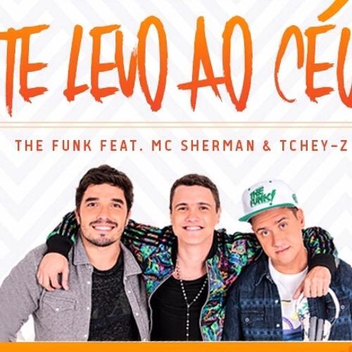 The Funk Feat. Mc Sherman & Tchey-Z - Te Levo Ao Céu