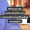 What Are The Characteristics Of A Successful Crowdfunding Campaign?