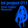 lol project 011 : Dusk trigger / Myosotis demo