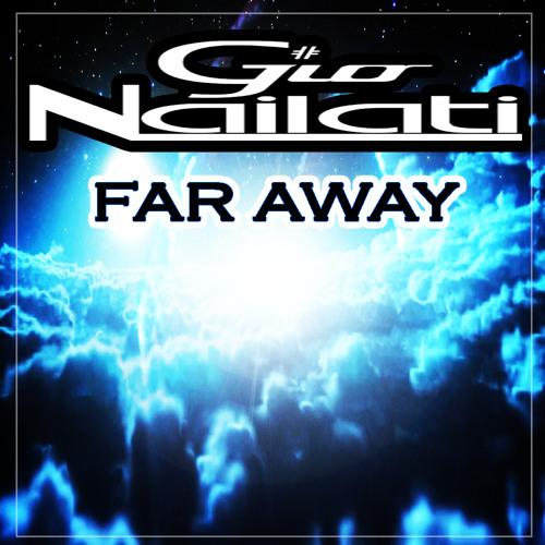 Gio Nailati - Far Away (Radio Edit) **FREE EXTENDED DOWNLOAD**