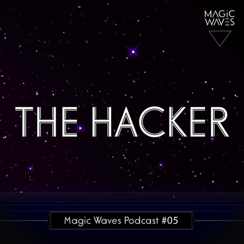 Magic Waves Podcast #05 - The Hacker