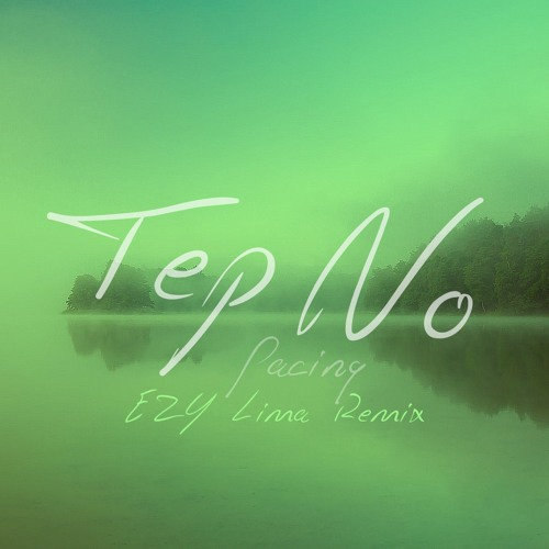 Tep No - Pacing (EZY Lima Remix)