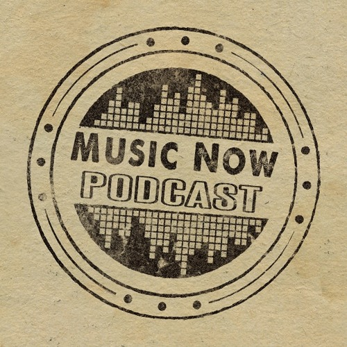 Music Now Podcast Episode #1