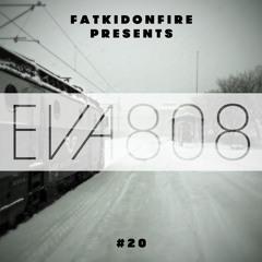 FatKidOnFire Presents #20 - Eva808