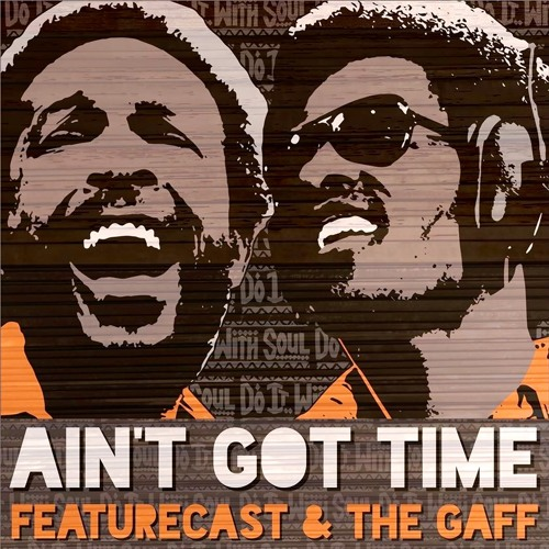 Featurecast & The Gaff Ain't Got Time