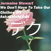 Jermaine Stewart - We Don't Have To Take Your Clothes Off (Askavatchi Edit)