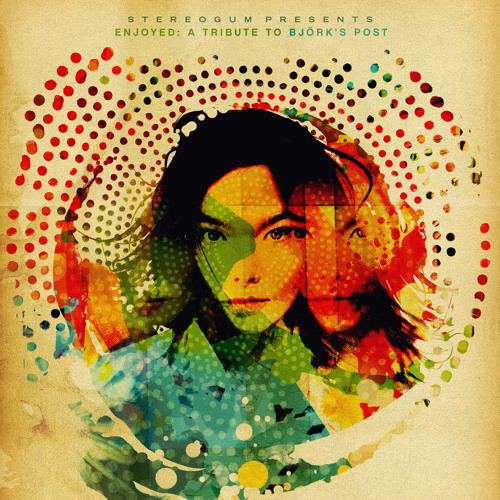 Enjoyed: A Tribute to Bjork's Post