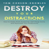 Destroy Your Distractions: How to Make Work Awesome, Get Things Done Audiobook Sample