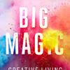 Big Magic by Elizabeth Gilbert, read by Elizabeth Gilbert