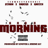 ATOWN & SNACKS - GOOD MORNING FEAT KNOTCH (GOOD MORNING TO YOU)PRODUCED BY KNOTCH & JEREME JAY