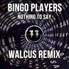 Bingo Players - Nothing To Say (Walcus Remix) *PLAYED BY DANNIC IN FOH #041* ✦FREE DOWNLOAD✦