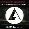 We No Speak Americano (Aostawan Remix)