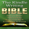 The Kindle Writing Bible: How to Write a Bestselling Nonfiction Book from Start to Finish Audiobook