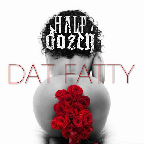 Dat Fatty (feat:Half-A-Dozen)