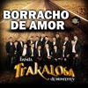 Borracho De Amor - Banda La Trakalosa De Monterrey (EPICENTER)