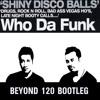Shiny Disco Balls (Beyond 120 Bootleg) - Who Da Funk