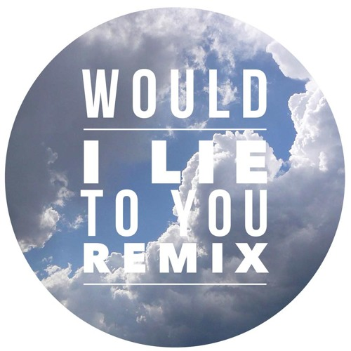 Thumbnail Would I Lie To You Remix
