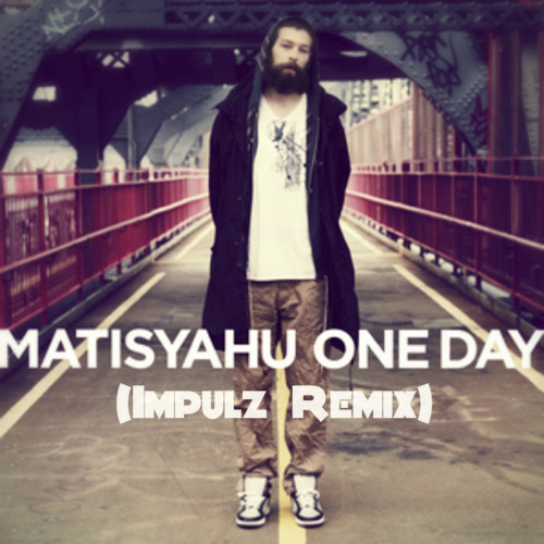 Matisyahu - One Day (Impulz Remix) by Impulz - Free download