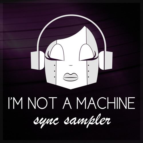 I'm not a machine Sync Sampler Collection