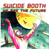 Suicide Booth - We Are The Future 09 Electric Dreams