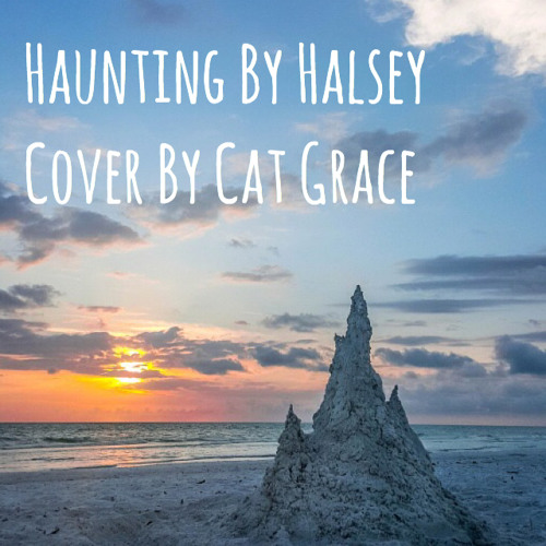 Haunting // Halsey (Cover) by Cat Grace | Free Listening on