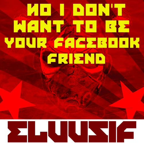 Eluusif - No I Don't Wanna Be Your Facebook Friend