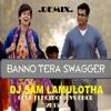 BANNO TERA SWAGGER DJ SAM LAMULOTHA CLUB ELECTRONIC VS DHOL REMIX 2K15..