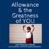 Allowance and the Greatness of YOU
