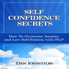 Self Confidence Secrets: How to Overcome Anxiety and Low Self Esteem with NLP Audiobook