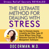 The Ultimate Method for Dealing with Stress: How to Eliminate Anxiety and Irritability Audiobook