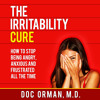 The Irritability Cure: How to Stop Being Angry, Anxious and Frustrated All the Time Audiobook