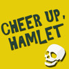 Cheer Up, Hamlet