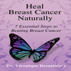 Heal Breast Cancer Naturally: 7 Essential Steps to Beating Breast Cancer Audiobook