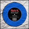 Rishi K. - Alone Again (Kiano & Below Bangkok Dub Mix)  Out Now On Beatport